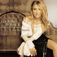 Something Worth Leaving Behind — Lee Ann Womack