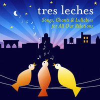 Tres Leches: Songs, Chants and Lullabies for All Our Relations — Tres Leches