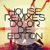 House Remixes - Dance or Die Edition — сборник