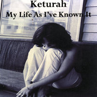 My Life As I've Known It — Keturah