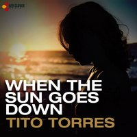 When the Sun Goes Down — Tito Torres