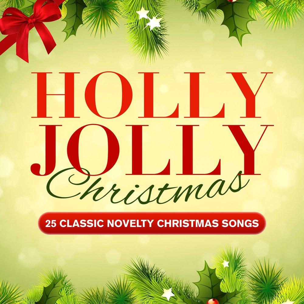 Holly Jolly Christmas - 25 Classic Novelty Christmas Songs. Слушать ...