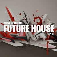 Must Hear This Future House TOP-10 — сборник