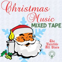 Christmas Music Mixed Tape — The Yuletide All Stars