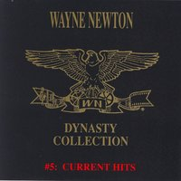 The Dynasty Collection 5 - Current Hits — Wayne Newton