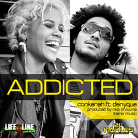 Addicted — Conkarah, Denyque, Conkarah & Denyque