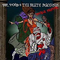 Double Feature — Dr. Void & the Death Machines