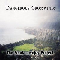 Dangerous Crosswinds — The Frank Lovejoy Project
