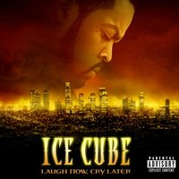 Laugh Now, Cry Later — Ice Cube