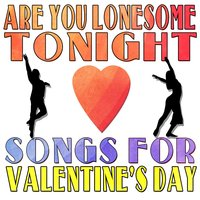 Are You Lonesome Tonight: Songs for Valentine's Day — сборник
