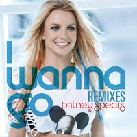 I Wanna Go Remixes — Britney Spears