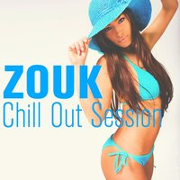 Zouk chill Out Session — сборник