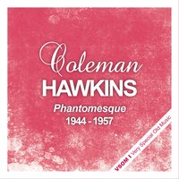 Phantomesque - The Complete Recordings 1944 - 1957 — Coleman Hawkins