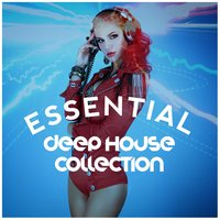 Essential Deep House Collection — progressive house, Brazil Beat, Minimal House Nation, Brazil Beat|Minimal House Nation|Progressive House