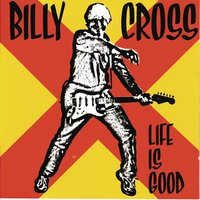 Life Is Good — Billy Cross