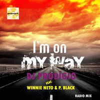 I'm on My Way Radio Version — Dj Prodígio, P. Black, Winnie Neto