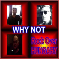 Rock Over Hungary — Why Not
