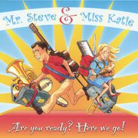 Are you ready? Here we go! — Mr. Steve & Miss Katie