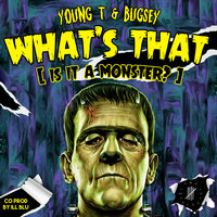 What's That (Is It a Monster?) — Young T & Bugsey