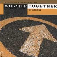 Worship Together - Be Glorified — сборник