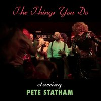 The Things You Do — Pete Statham