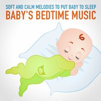 Baby's Bedtime Music (Soft and Calm Melodies to Put Baby to Sleep) — Sleep Baby Sleep