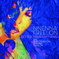 Better Than Anything: The Quintessential Nnenna Freelon — Nnenna Freelon