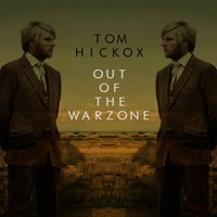 Out of the Warzone — Tom Hickox