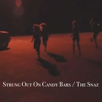 Strung out on Candy Bars — The Snaz