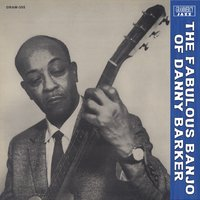 The Fabulous Banjo of Danny Barker — DANNY BARKER