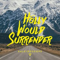 Kaleidoscope — Holly Would Surrender
