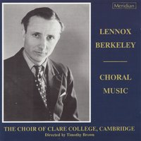 Berkeley: Choral Music — Timothy Brown, Lennox Berkeley, The Choir of Clare College, Cambridge, Choir of Clare College Cambridge