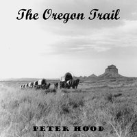 The Oregon Trail — Peter Hood