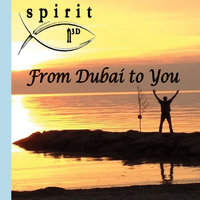 From Dubai To You — SpiritN3D