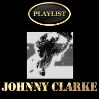 Johnny Clarke Playlist — Johnny Clarke