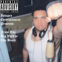 Indapen Entertainment Presents: From Tha Big Yard to Tha Booth — Indapen Entertainment
