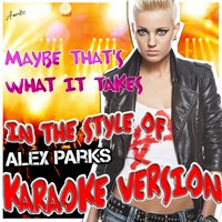 Maybe That's What It Takes (In the Style of Alex Parks) — Ameritz - Karaoke