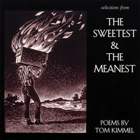 Selections from The Sweetest and The Meanest - Poems by Tom Kimmel — Tom Kimmel