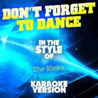 Don't Forget to Dance (In the Style of the Kinks) - Single — Ameritz Audio Karaoke