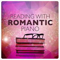 Reading with Romantic Piano — Studying Music, Studying Music Group, Romantic Piano for Reading, Romantic Piano for Reading|Studying Music|Studying Music Group