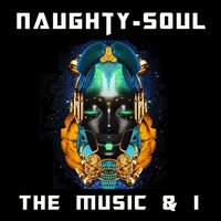The Music and I — Naughty-Soul