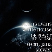 He Arose (feat. Jana McVay) — Jana McVay, Norris Evans & the House of Power