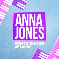 What's the Use of Lovin' — Anna Jones