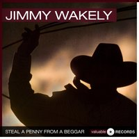 Steal a Penny from a Beggar — Jimmy Wakely