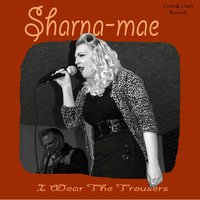 I Wear the Trousers — Sharna-Mae