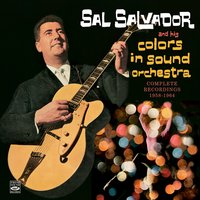 Complete Recordings 1958-1964. Colors in Sound / The Beat for This Generation / You Ain't Heard Nothin' Yet! — Sal Salvador, Sal Salvador and His Colors in Sound Orchestra