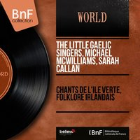 Chants de l'Île verte, folklore irlandais — Michael McWilliams, Sarah Callan, The Little Gaelic Singers, Michael McWilliams, Sarah Callan, The Little Gaelic Singers
