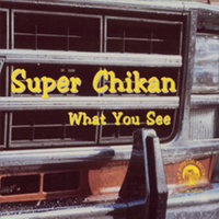 What You See — Super Chikan