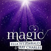 Magic — Ray Charles, Ella Fitzgerald, Ella Fitzgerald & Ray Charles