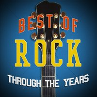 Best of Rock Through the Years — Classic Rock Heroes, The Rock Masters, Indie Rock, The Rock Masters|Classic Rock Heroes|Indie Rock